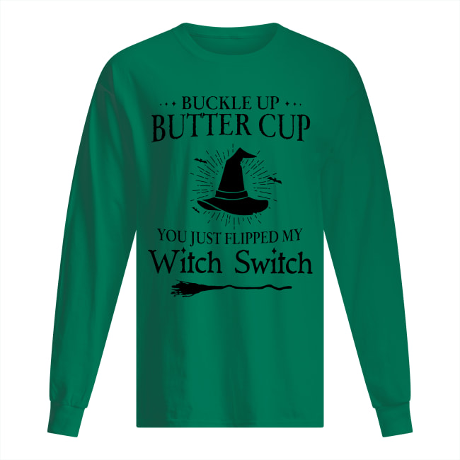 Buckle up buttercup you just flipped my witch switch long sleeved