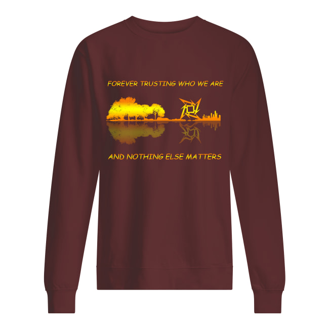 Guitar forever trusting who we are and nothing else matters sweatshirt