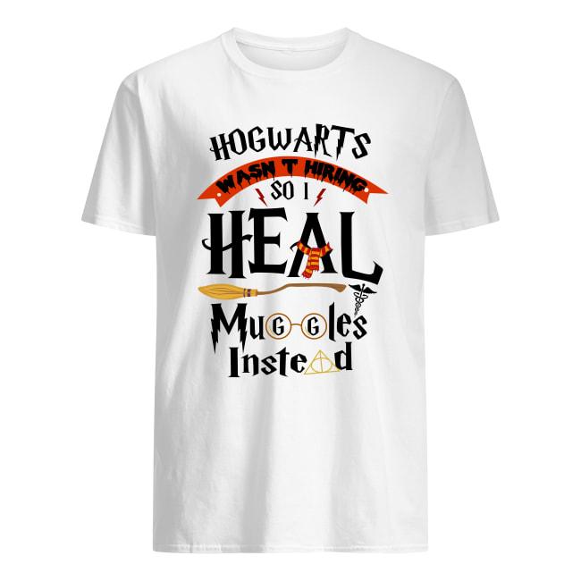 Hogwarts wasn't hiring so i heal muggles instead men's shirt