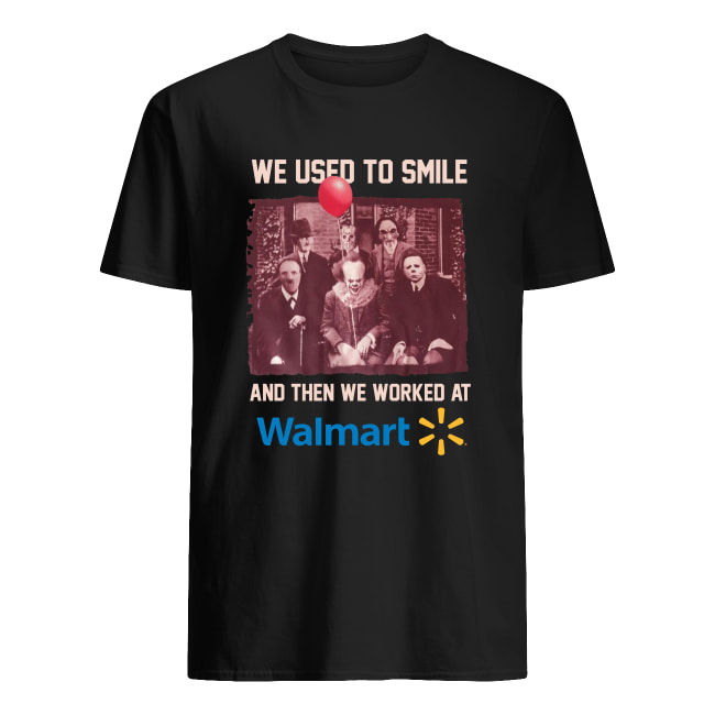 Horror characters we use to smile and then we worked at Walmart men's shirt
