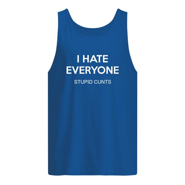 I hate everyone stupid cunts tank top