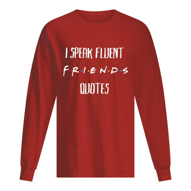 I speak fluent friends quotes long sleeved