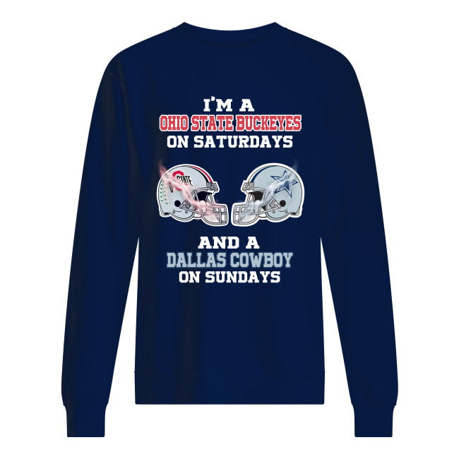 I'm a Ohio State Buckeyes on saturday and a Dallas Cowboy on sunday sweatshirt