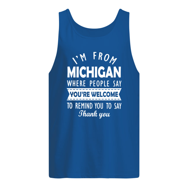 I'm from Michigan where people say you're welcome tank top
