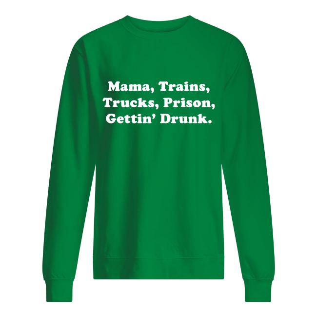 Mama trains trucks prison gettin drunk sweatshirt
