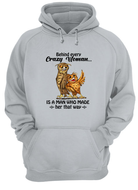 Owl behind every crazy woman is a man who made her that way hoodie