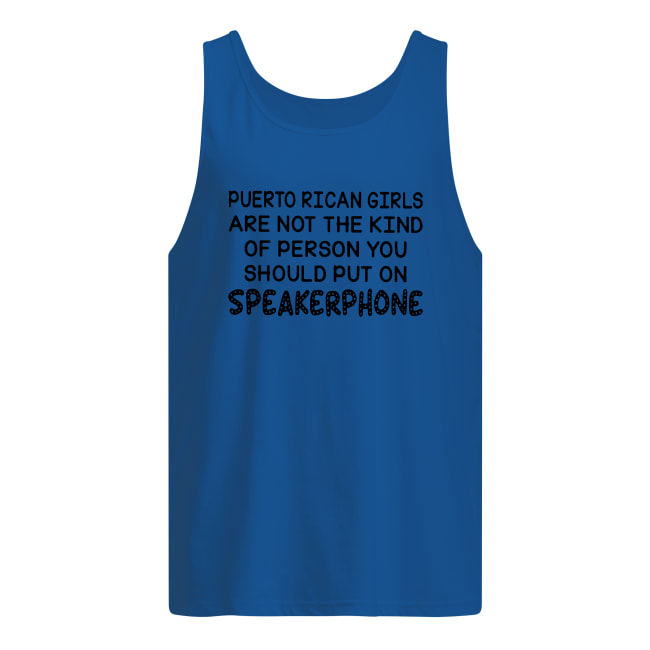 Puerto Rican girls are not the kind of person you should put on speakerphone tank top