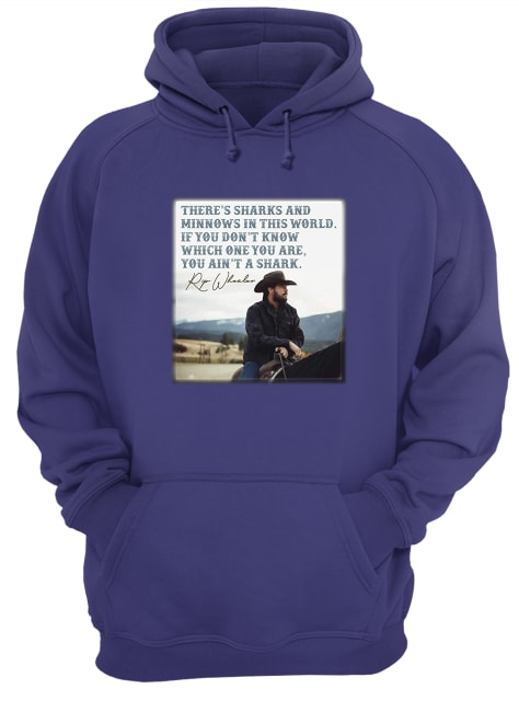 Rip Wheeler there's sharks and minnows in this world hoodie