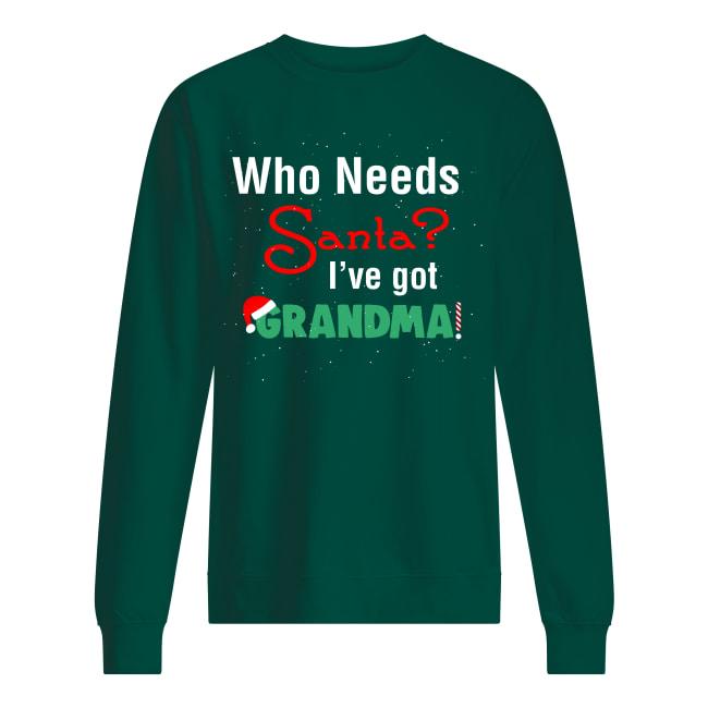 Who needs Santa I've got grandma sweatshirt