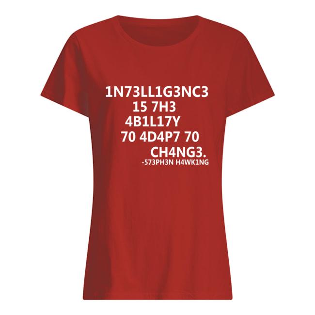 1n73ll1g3nc3 15 7h3 4b1l17y 70 4d4p7 70 ch4ng3 573ph3n h4wk1ng womens shirt
