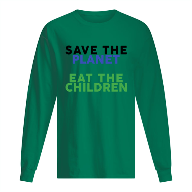 Eat the children save the planet long sleeved