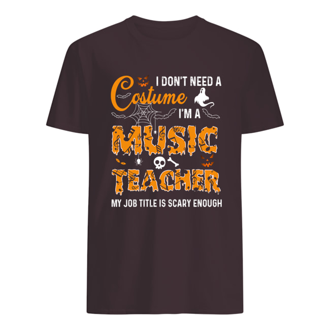 Halloween i don't need a costume i'm a music teacher my job title is scary enough mens shirt