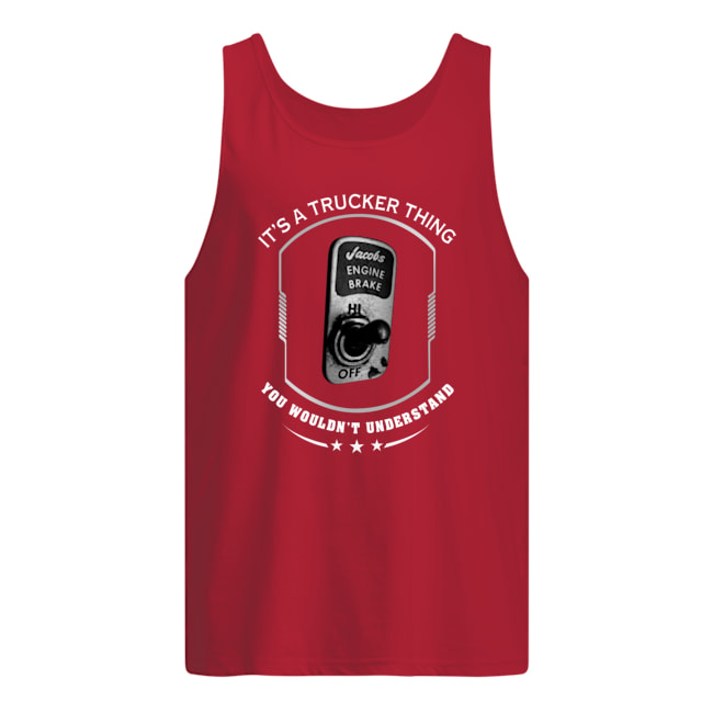 Jacobs engine brake it's a trucker thing you wouldn't understand tank top